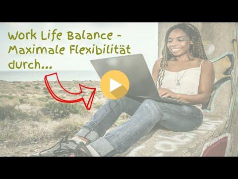 Work Life Balance - Maximale Flexibilität durch...