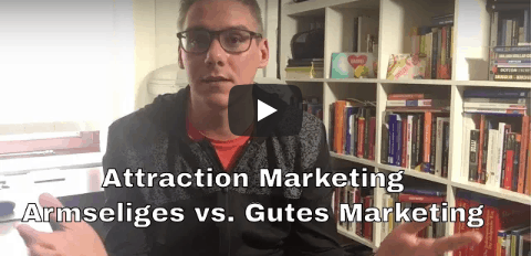 Attraction Marketing – Armseliges Marketing vs. Gutes Marketing