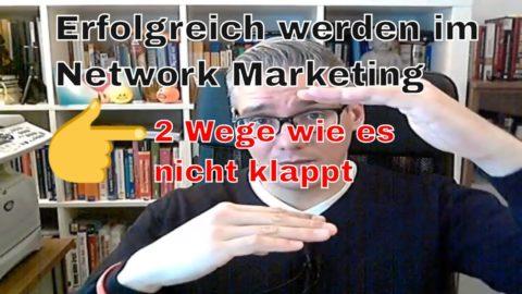 Erfolgreich werden im Network Marketing – 2 Wege wie du es definitiv nicht schaffst