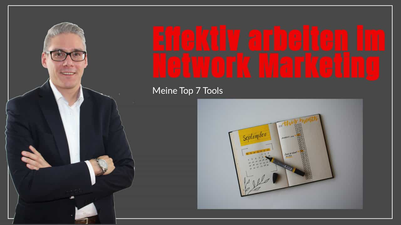 Effektiv arbeiten im Network Marketing – Meine top 7 Tools