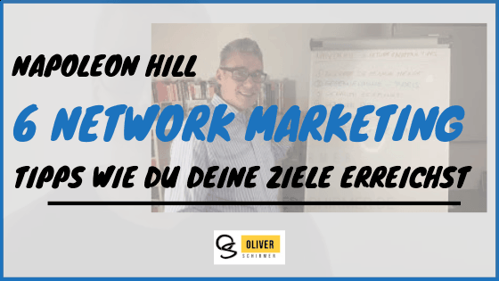 Napoleon Hill – 6 wichtige Network Marketing Tipps